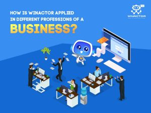 How is WinActor applied in different professions of a business?
